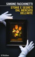 Storie e segreti dal mercato dell'arte - Simone Facchinetti