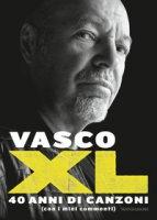 XL. 40 anni di canzoni (con i miei commenti) - Rossi Vasco