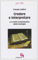 Credere e interpretare. La svolta ermeneutica della teologia (gdt 288) - Geffré Claude