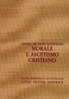 Opera omnia vol. VII/2 - Morale e ascetismo cristiano - Agostino (sant')