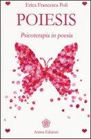 Poiesis. Psicoterapia in poesia - Poli Erica Francesca
