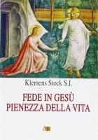 Fede in Gesù pienezza della vita - Klemens Stock S. I.