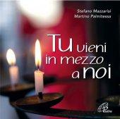 Tu vieni in mezzo a noi. Canti per Avvento e Natale - Martino Palmitessa , Stefano Mazzarisi