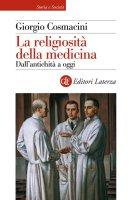 La religiosità della medicina - Giorgio Cosmacini