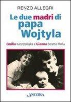 Le due «madri» di papa Wojtyla - Allegri Renzo