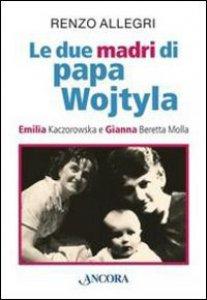 Copertina di 'Le due «madri» di papa Wojtyla'