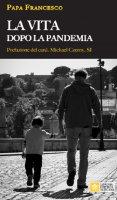 La vita dopo la pandemia - Papa Francesco