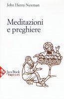 Meditazione e preghiere - Newman John Henry