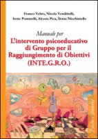 Manuale per l'intervento psicoeducativo di gruppo per il raggiungimento di obiettivi. (INTE.G.R.O.) - Veltro Franco, Vendittelli Nicola, Pontarelli Irene