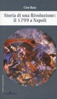 Storia di una rivoluzione: il 1799 a Napoli - Raia Ciro