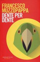 Dente per dente - Muzzopappa Francesco