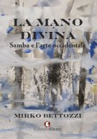 La mano divina. Samba e l'arte occidentale - Bettozzi Mirko