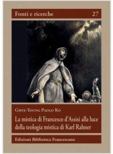 Copertina di 'La mistica di Francesco d'Assisi alla luce della teologia mistica di Karl Rahner'