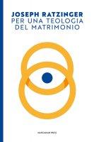 Per una teologia del matrimonio - Joseph Ratzinger
