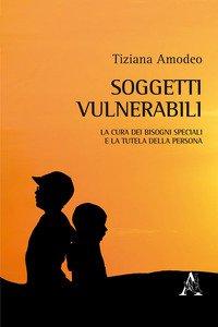Copertina di 'Soggetti vulnerabili. La cura dei bisogni speciali e la tutela della persona'