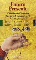 Futuro presente. Contributi sull'enciclica Spe salvi di Benedetto XVI - Amato Angelo, Bignardi Paola, Camisasca Massimo