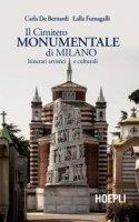 Il Cimitero Monumentale di Milano. Itinerari artistici e culturali - De Bernardi Carla, Fumagalli Lalla