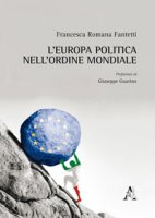 L' Europa politica nell'ordine mondiale - Fantetti Francesca Romana
