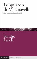 Lo sguardo di Machiavelli - Sandro Landi