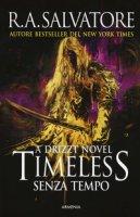 Timeless. Senza tempo. La trilogia di Drizzt - Salvatore R. A.