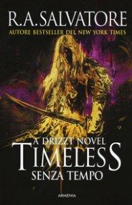 Copertina di 'Timeless. Senza tempo. La trilogia di Drizzt'