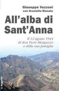 Copertina di 'All'alba di Sant'Anna. Il 12 agosto 1944 di don Fiore Menguzzo e della sua famiglia'