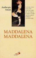 Maddalena, Maddalena! La strana storia di un prete e dei suoi amici che raccolgono le ragazze-squillo sui marciapiedi di Rimini e di tutta Italia - Amati Ambrogio