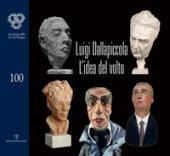 Luigi Dallapiccola. L'idea del volto. Catalogo della mostra (Firenze, 7 maggio-1 giugno 2018)