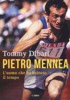 Pietro Mennea. L'uomo che ha battuto il tempo - Dibari Tommy