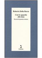 Con lo sguardo alla luna - Roberto Della Rocca
