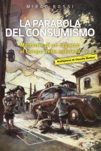 Copertina di 'La Parabola del consumismo. Memorie di un ragazzo al tempo della sobrietà'
