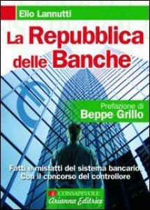 Copertina di 'La Repubblica delle banche. Fatti e misfatti del sistema bancario. Con il concorso del controllore'