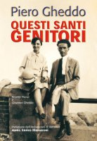 Questi santi genitori. Rosetta Franzi e Giovanni Gheddo - Gheddo Piero