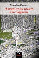 Dialoghi tra un maestro e un viaggiatore - Cadenazzi Massimiliano