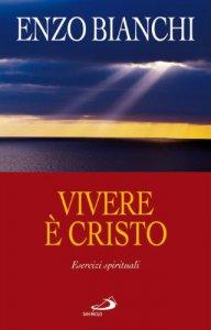 Copertina di 'Vivere è Cristo. Esercizi spirituali'