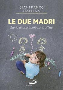 Copertina di 'Le due madri. Storia di una bambina in affido'