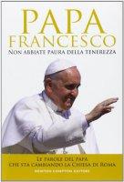 Non abbiate paura della tenerezza - Francesco (Jorge Mario Bergoglio)