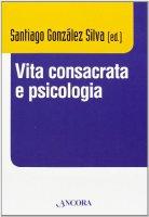 Vita consacrata e psicologia. Atti del convegno (Roma, 11-14 dicembre 2012)