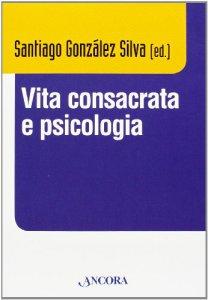 Copertina di 'Vita consacrata e psicologia. Atti del convegno (Roma, 11-14 dicembre 2012)'