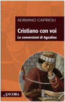 Cristiano con voi. Le conversioni di Agostino - Adriano Caprioli