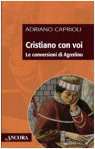 Copertina di 'Cristiano con voi. Le conversioni di Agostino'