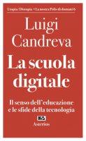 La scuola digitale. Il senso dell'educazione e le sfide della tecnologia - Candreva Luigi