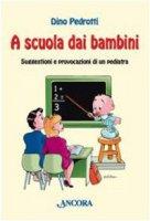 A scuola dai bambini - Pedrotti Dino