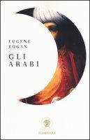 Gli arabi - Rogan Eugene