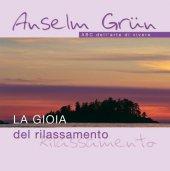 La gioia del rilassamento - Grün Anselm