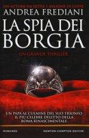La spia dei Borgia - Frediani Andrea