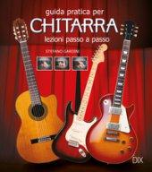 Guida pratica per chitarra. Lezioni passo a passo - Giardini Stefano