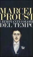 I rimpianti colore del tempo - Proust Marcel