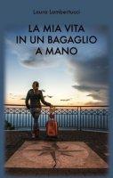 La mia vita in un bagaglio a mano - Lambertucci Laura