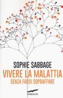 Vivere la malattia senza farsi sopraffare - Sabbage Sophie